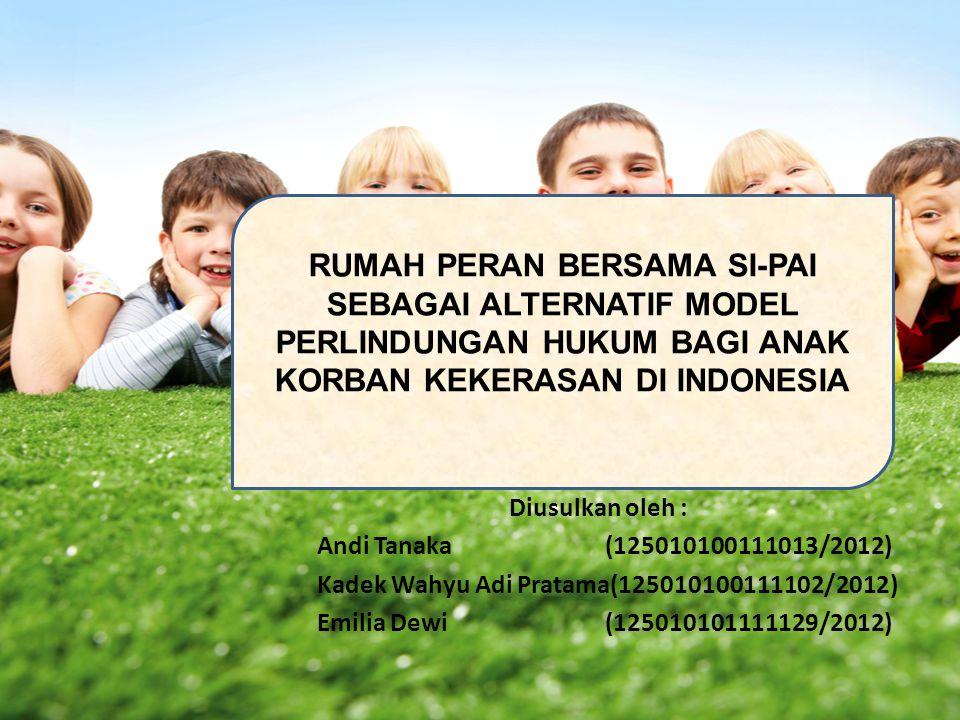 RUMAH PERAN BERSAMA SI-PAI SEBAGAI ALTERNATIF MODEL PERLINDUNGAN HUKUM BAGI ANAK KORBAN KEKERASAN DI INDONESIA Diusulkan oleh : Andi Tanaka(1250101001
