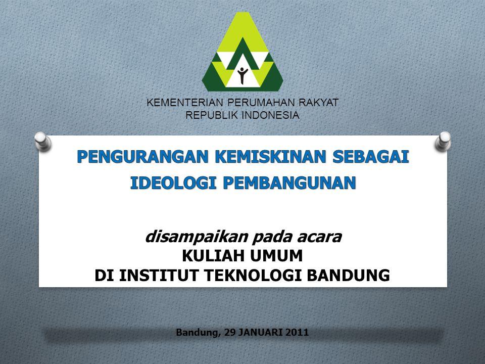 KEMENTERIAN PERUMAHAN RAKYAT REPUBLIK INDONESIA disampaikan pada acara KULIAH UMUM DI INSTITUT TEKNOLOGI BANDUNG Bandung, 29 JANUARI 2011