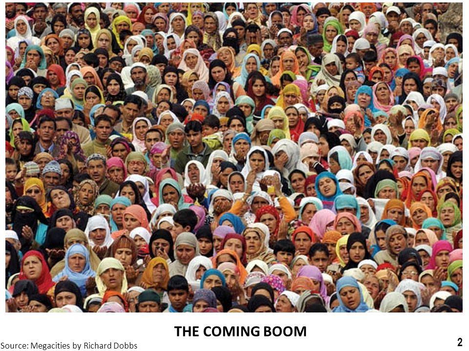 THE COMING BOOM Source: Megacities by Richard Dobbs 3
