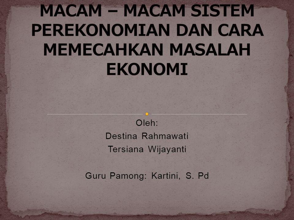  Standar Kompetensi : Memahami permasalahan ekonomi dalam kaitannya dengan kebutuhan manusia, kelangkaan dan sistem  Kompetensi Dasar: Mengidentifikasi sistem ekonomi untuk memecahkan masalah ekonomi