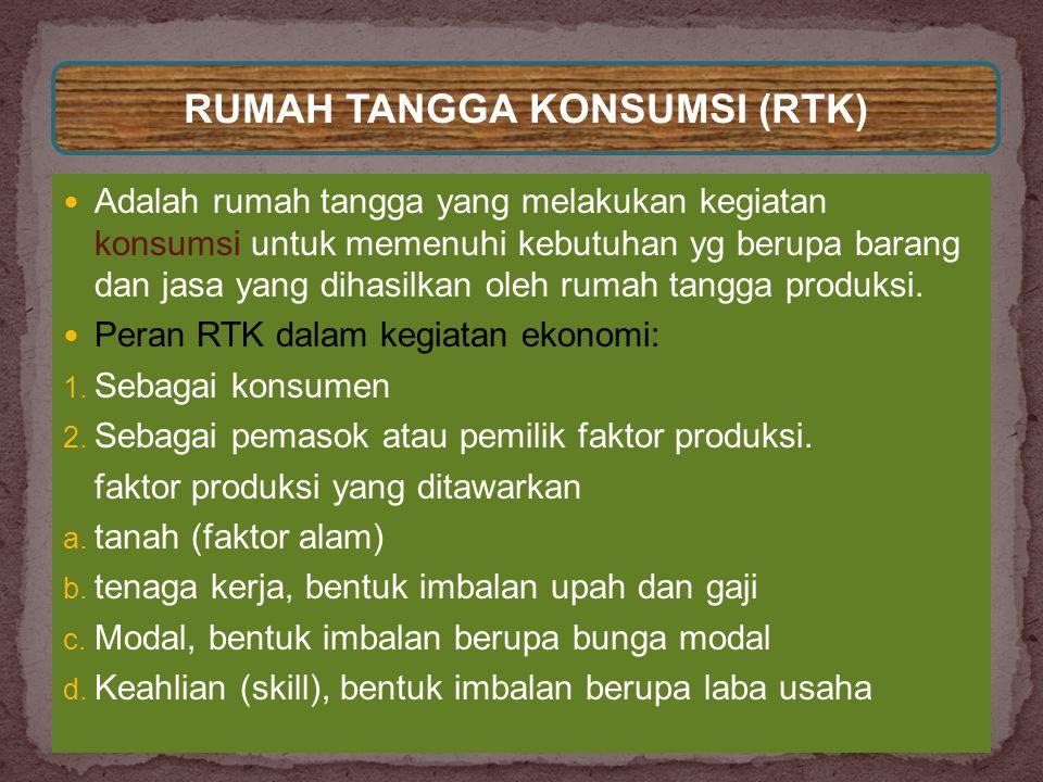  Adalah rumah tangga yang melakukan kegiatan konsumsi untuk memenuhi kebutuhan yg berupa barang dan jasa yang dihasilkan oleh rumah tangga produksi.