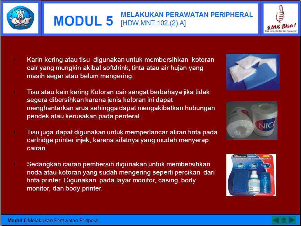 • Kain kering atau tisu • Kuas • Penyedot debu mini merupakan peralatan yang digunakan untuk membersihkan debuatau kotoran yang tertinggal dalam perif