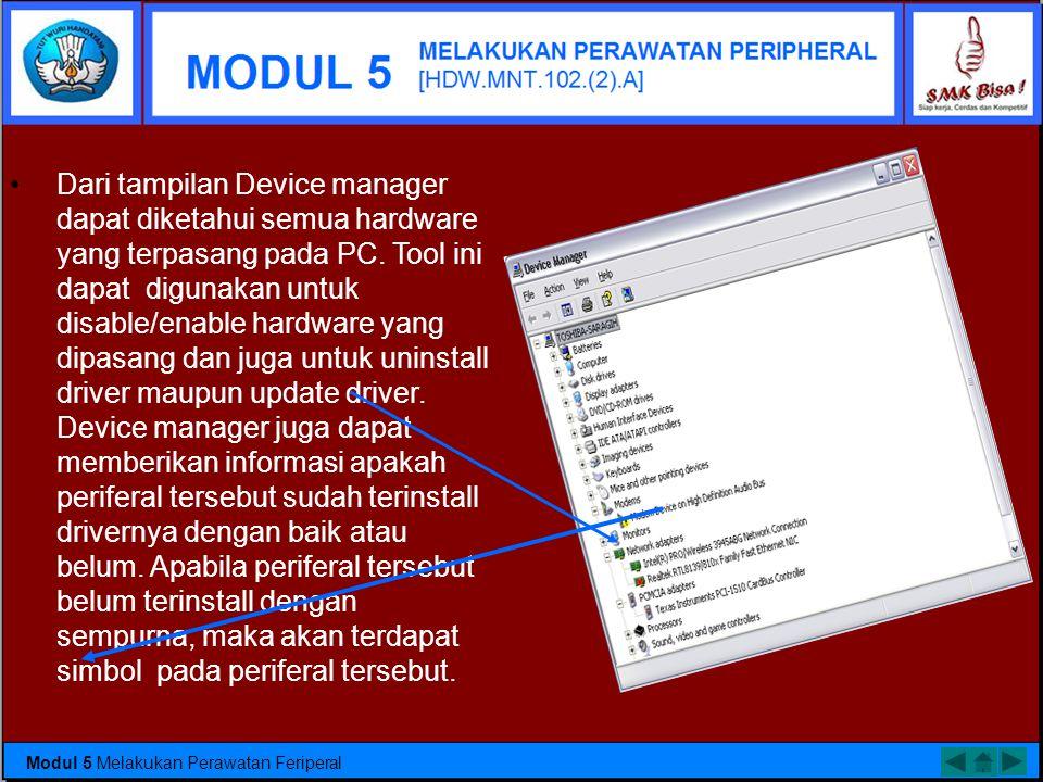 Memeriksa Perawatan Peripheral 1) Tool yang digunakan utuk mengecek periferal •Windows banyak menyediakan tool untuk mengecek periferal yang terpasang