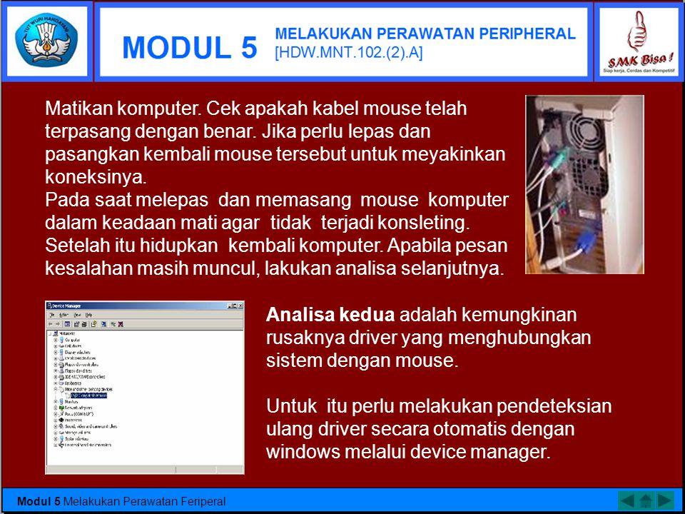 Ada beberapa kerusakan yang sering terjadi pada mouse yaitu : (1) Mouse tidak terdetek si oleh PC •Masalah yang sering terjadi pada mouse adalah mouse