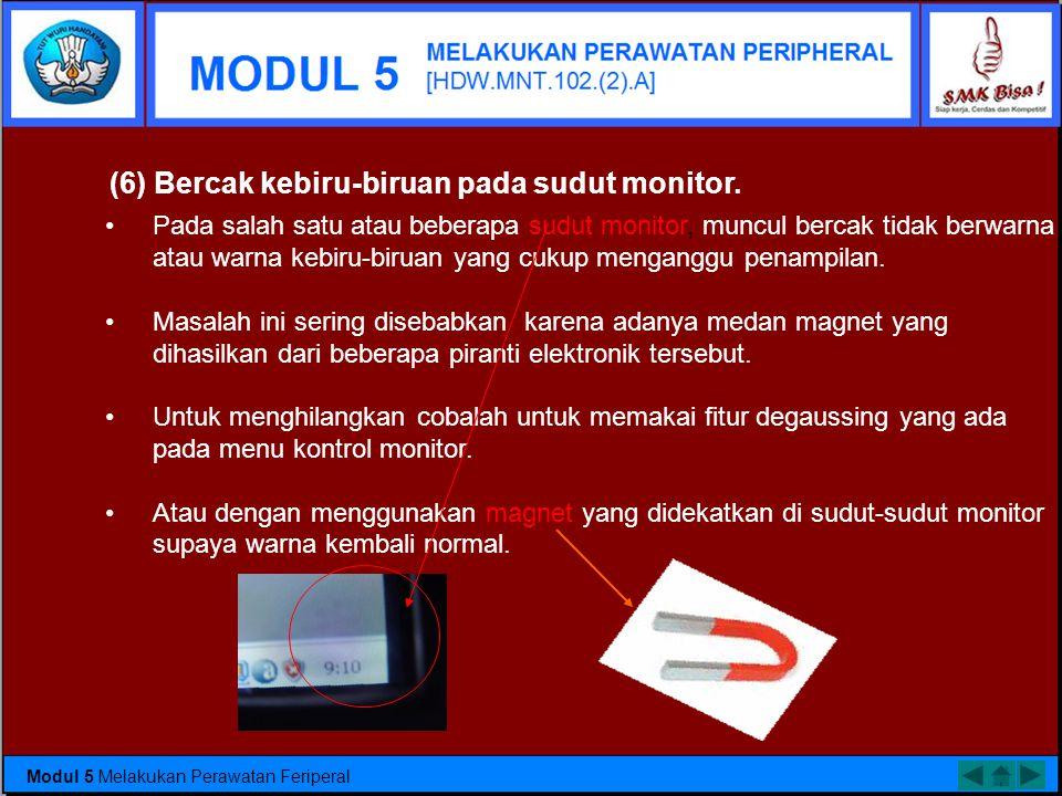 (5) Monitor seperti berkedip saat digunakan Pada saat komputer sedang aktif digunakan, monitor sering berkedip. Kemungkinan yang pertama adalah diseba