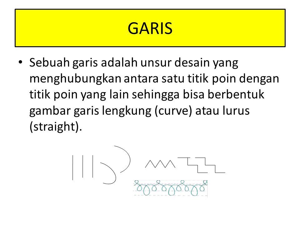 GARIS • Sebuah garis adalah unsur desain yang menghubungkan antara satu titik poin dengan titik poin yang lain sehingga bisa berbentuk gambar garis le