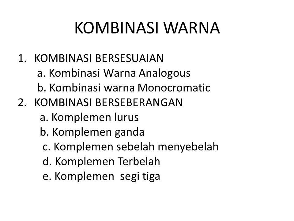 KOMBINASI WARNA 1.KOMBINASI BERSESUAIAN a. Kombinasi Warna Analogous b. Kombinasi warna Monocromatic 2.KOMBINASI BERSEBERANGAN a. Komplemen lurus b. K