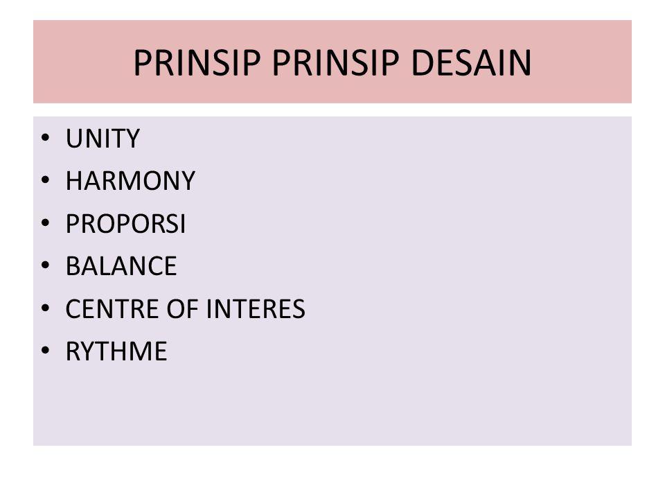 PRINSIP PRINSIP DESAIN • UNITY • HARMONY • PROPORSI • BALANCE • CENTRE OF INTERES • RYTHME