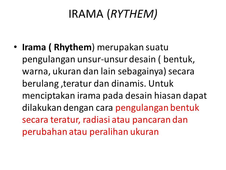IRAMA (RYTHEM) • Irama ( Rhythem) merupakan suatu pengulangan unsur-unsur desain ( bentuk, warna, ukuran dan lain sebagainya) secara berulang,teratur