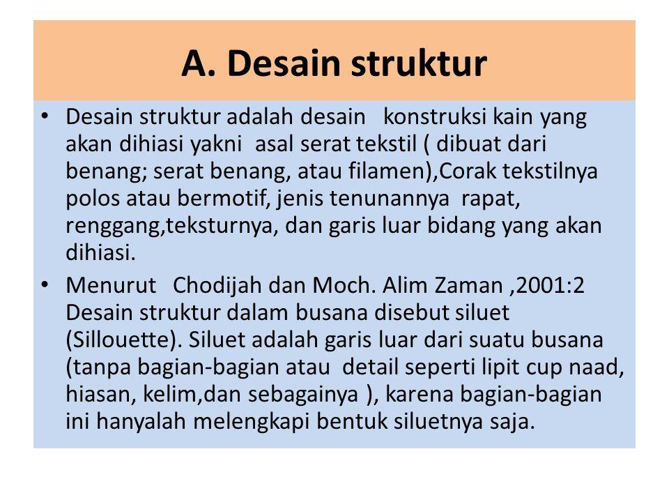 A. Desain struktur • Desain struktur adalah desain konstruksi kain yang akan dihiasi yakni asal serat tekstil ( dibuat dari benang; serat benang, atau