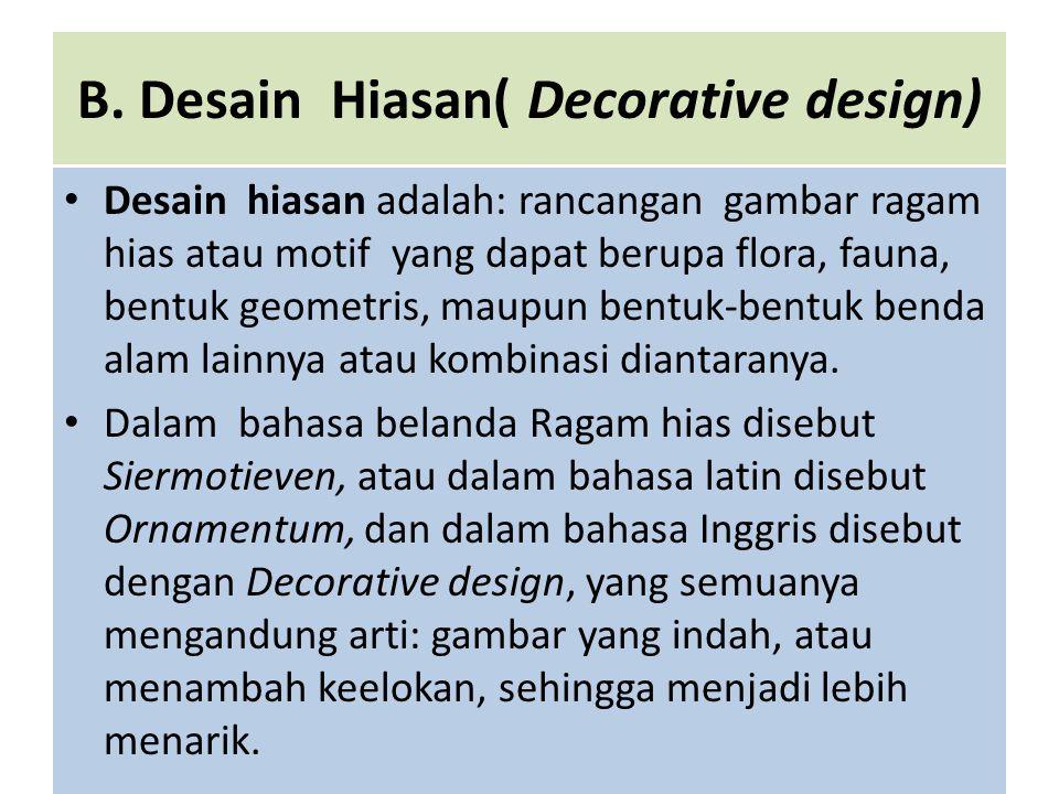 B. Desain Hiasan( Decorative design) • Desain hiasan adalah: rancangan gambar ragam hias atau motif yang dapat berupa flora, fauna, bentuk geometris,