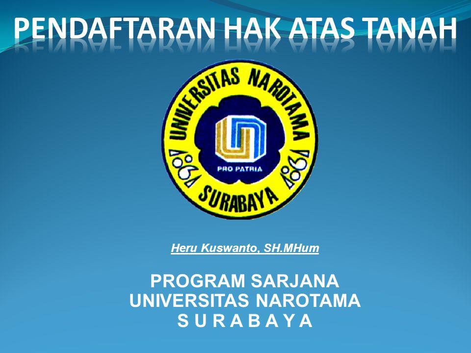 Heru Kuswanto, SH.MHum PROGRAM SARJANA UNIVERSITAS NAROTAMA S U R A B A Y A