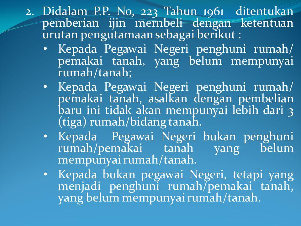 2.Didalam P.P. No, 223 Tahun 1961 ditentukan pemberian ijin mernbeli dengan ketentuan urutan pengutamaan sebagai berikut : • Kepada Pegawai Negeri pen
