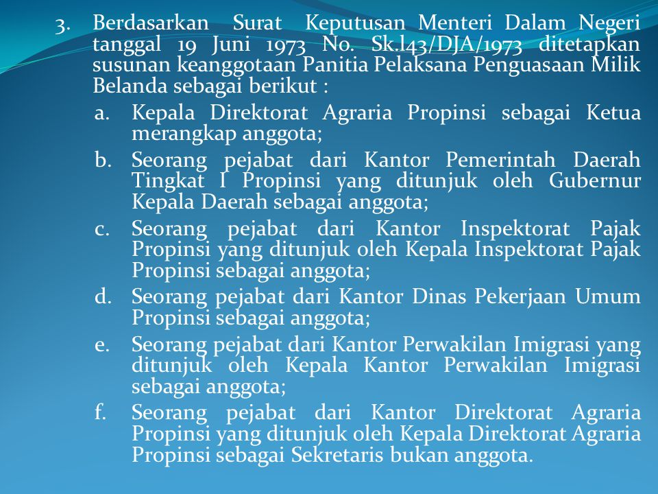 3.Berdasarkan Surat Keputusan Menteri Dalam Negeri tanggal 19 Juni 1973 No. Sk.l43/DJA/1973 ditetapkan susunan keanggotaan Panitia Pelaksana Penguasaa