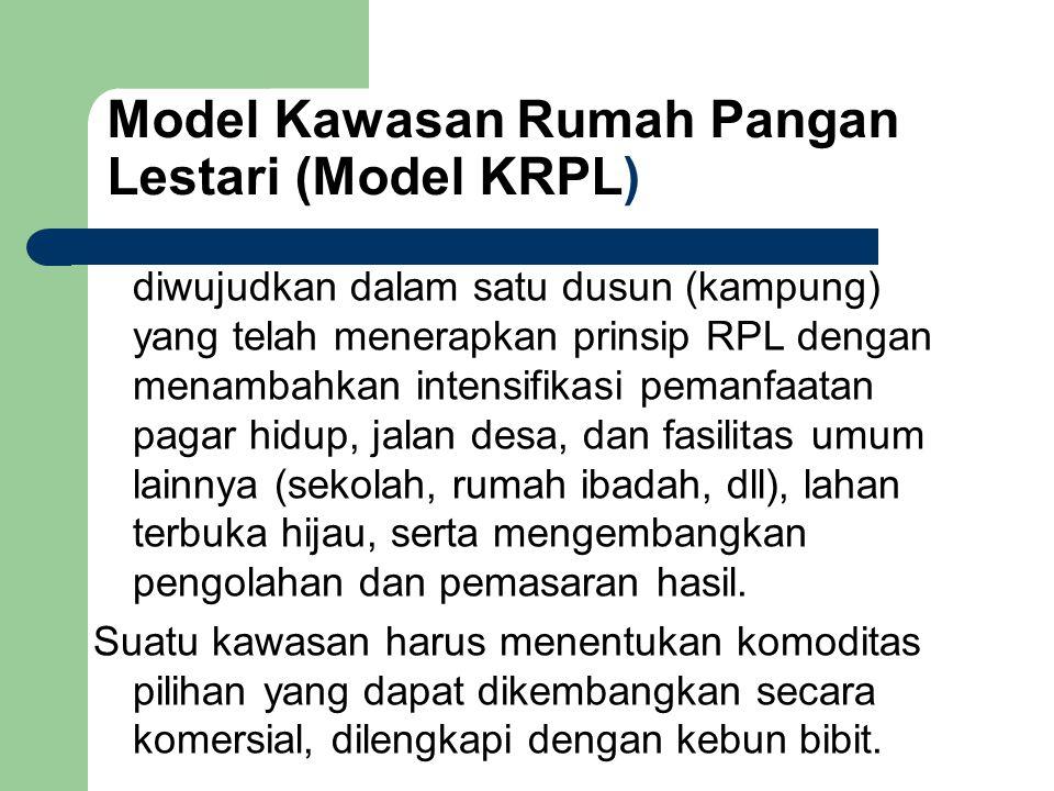 Model Kawasan Rumah Pangan Lestari (Model KRPL) diwujudkan dalam satu dusun (kampung) yang telah menerapkan prinsip RPL dengan menambahkan intensifika