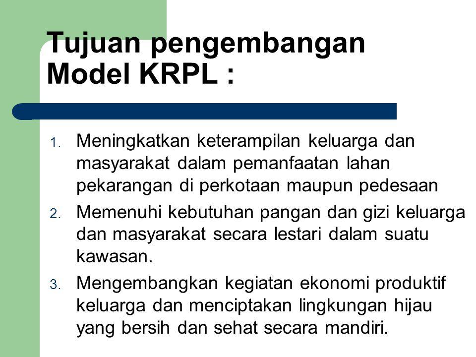 Tujuan pengembangan Model KRPL : 1. Meningkatkan keterampilan keluarga dan masyarakat dalam pemanfaatan lahan pekarangan di perkotaan maupun pedesaan