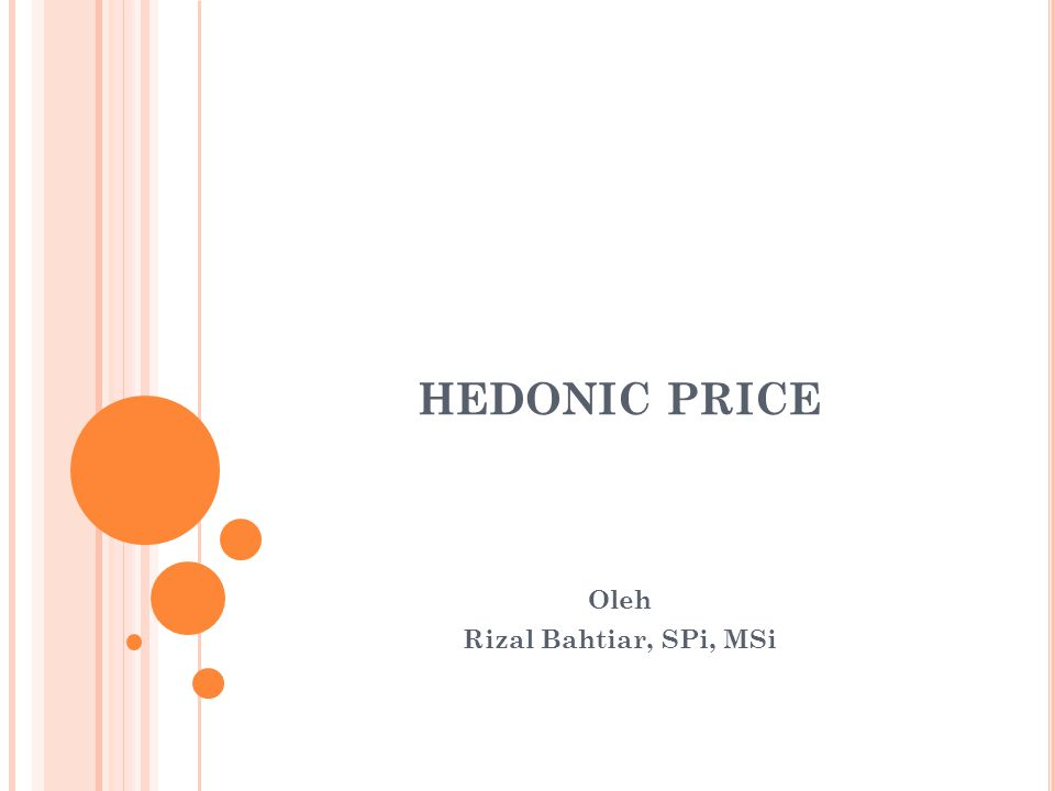 P ENGERTIAN H EDONIC P RICE Hedonic berasal dari kata Yunani yaitu Hedonism atau Hedonisme.