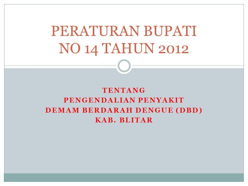 TENTANG PENGENDALIAN PENYAKIT DEMAM BERDARAH DENGUE (DBD) KAB. BLITAR PERATURAN BUPATI NO 14 TAHUN 2012