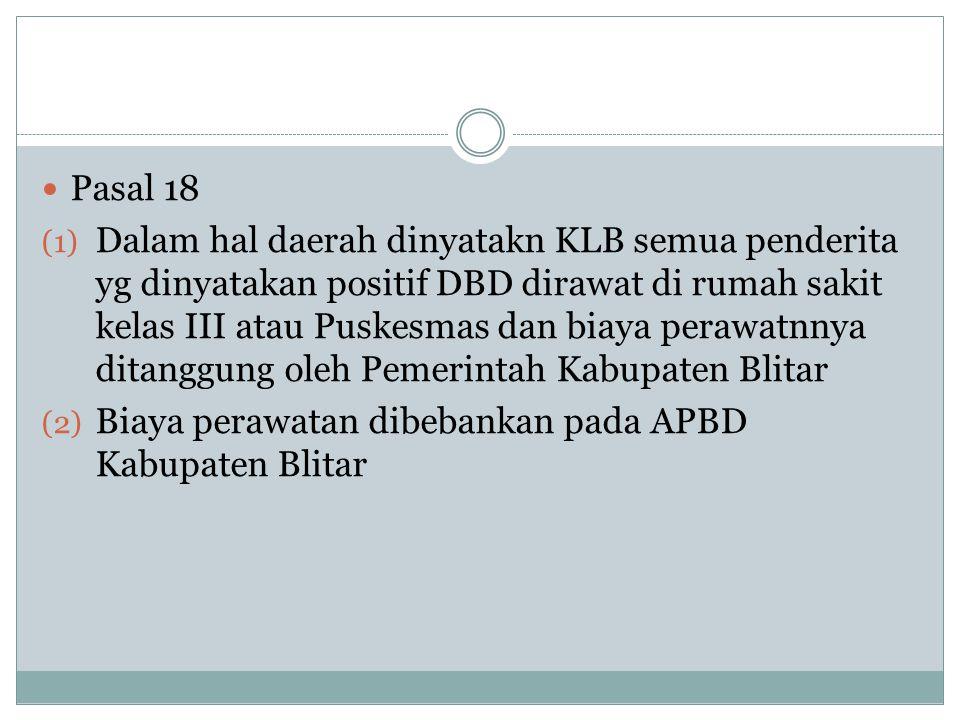  Pasal 18 (1) Dalam hal daerah dinyatakn KLB semua penderita yg dinyatakan positif DBD dirawat di rumah sakit kelas III atau Puskesmas dan biaya pera