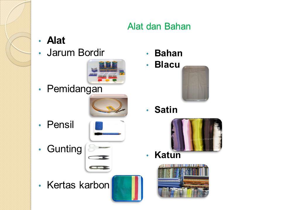 Alat dan Bahan • Alat • Jarum Bordir • Pemidangan • Pensil • Gunting bordir • Kertas karbon • Bahan • Blacu • Satin • Katun
