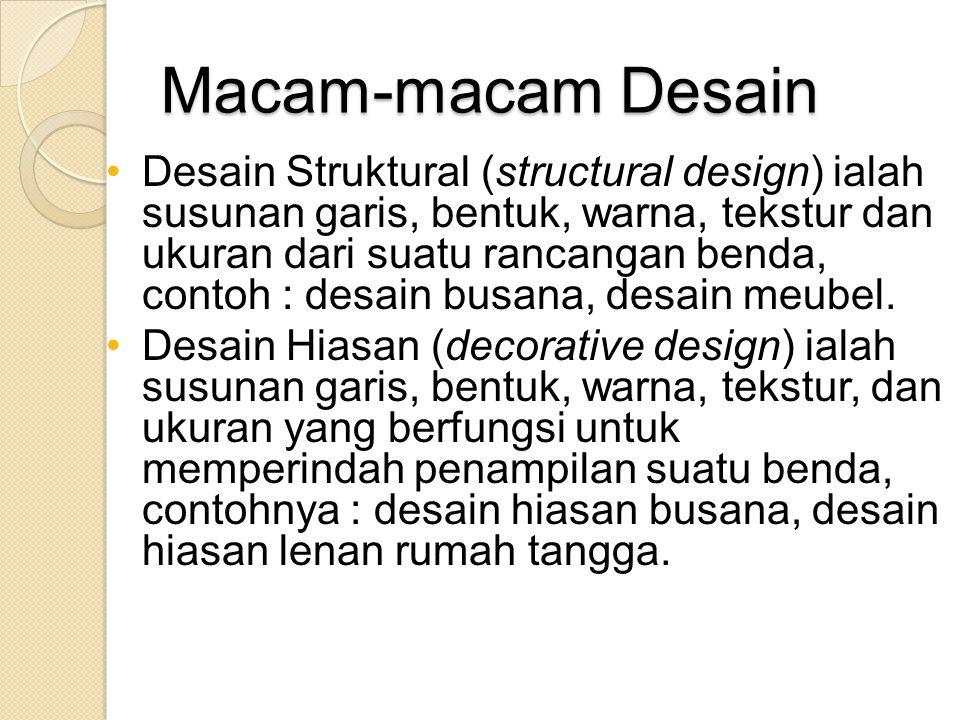 Macam-macam Desain •Desain Struktural (structural design) ialah susunan garis, bentuk, warna, tekstur dan ukuran dari suatu rancangan benda, contoh : desain busana, desain meubel.