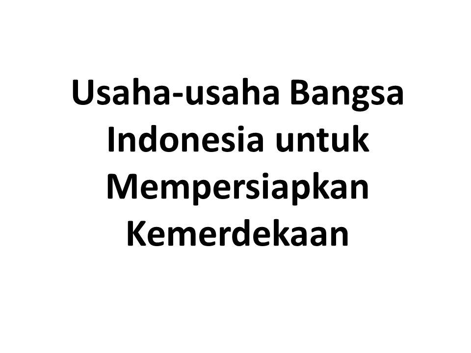 Badan Penyelidik Usaha-usaha Persiapan Kemerdekaan Jepang terdesak dalam PD II dalam perang pasifik, PM Kaiso (september 1944) menjanjikan kemerdekaan kapada Indonesia, Jepang mengijinkan Merah putih dikibarkan, dan Indonesia raya di nyanyikan.