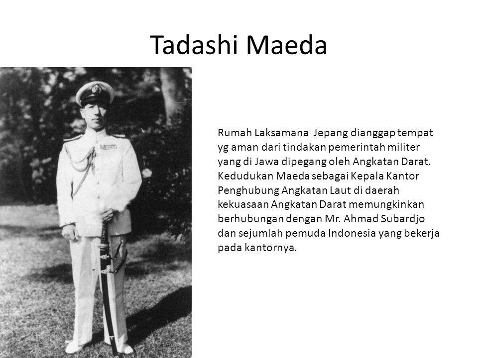Tadashi Maeda Rumah Laksamana Jepang dianggap tempat yg aman dari tindakan pemerintah militer yang di Jawa dipegang oleh Angkatan Darat. Kedudukan Mae