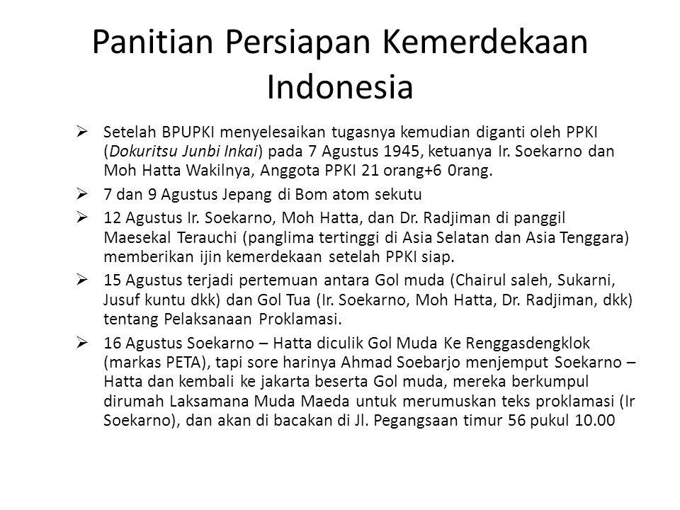 Panitian Persiapan Kemerdekaan Indonesia  Setelah BPUPKI menyelesaikan tugasnya kemudian diganti oleh PPKI (Dokuritsu Junbi Inkai) pada 7 Agustus 194