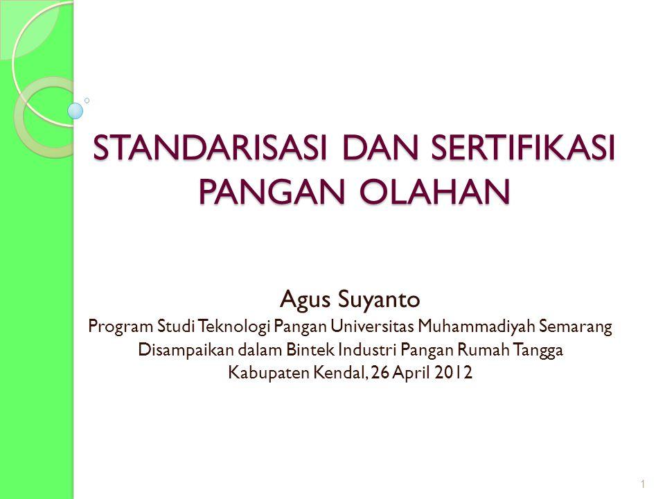 STANDARISASI DAN SERTIFIKASI PANGAN OLAHAN Agus Suyanto Program Studi Teknologi Pangan Universitas Muhammadiyah Semarang Disampaikan dalam Bintek Indu
