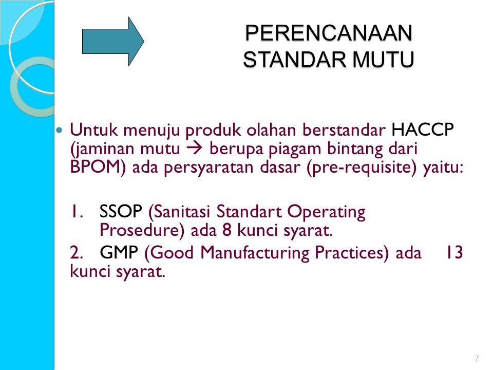 PERENCANAAN STANDAR MUTU  Untuk menuju produk olahan berstandar HACCP (jaminan mutu  berupa piagam bintang dari BPOM) ada persyaratan dasar (pre-req