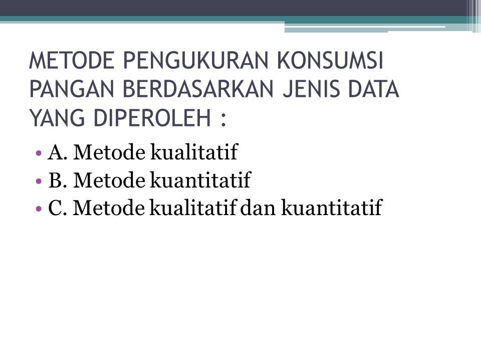 METODE PENGUKURAN KONSUMSI PANGAN BERDASARKAN JENIS DATA YANG DIPEROLEH : •A.