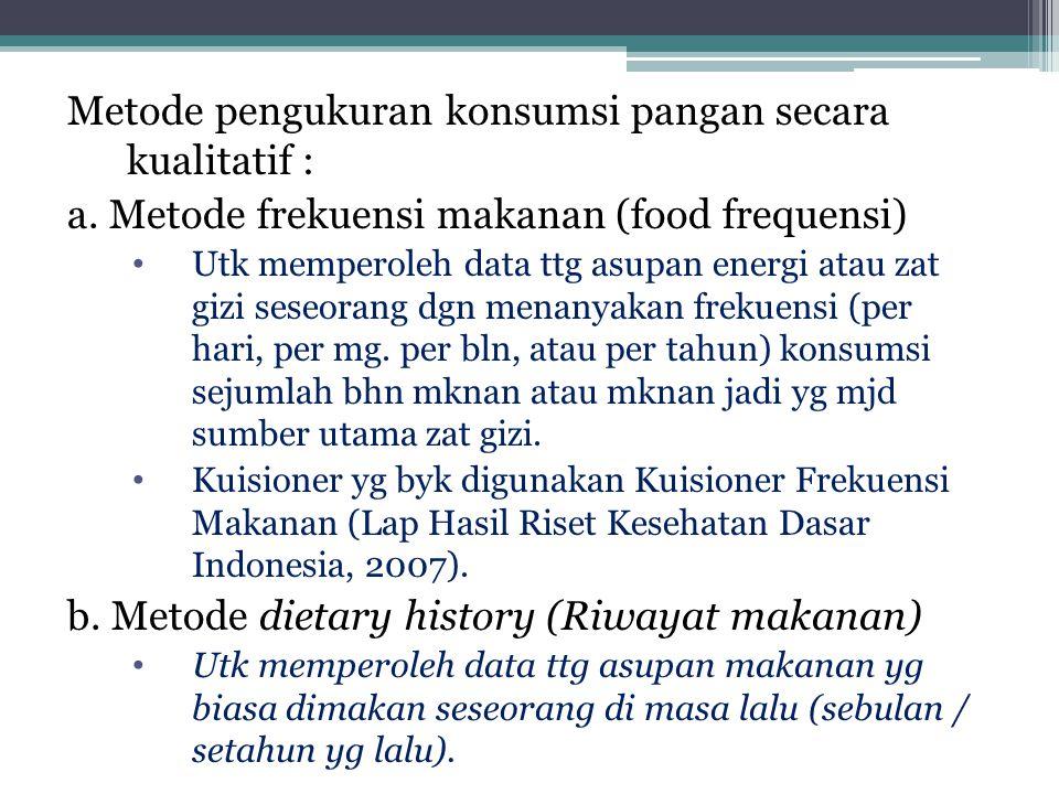 FBS tidak dapat memberikan informasi : •Distribusi dari makanan yang tersedia untuk berbagai daerah •Menggambarkan distribusi tingkat rumah tangga atau perorangan •Menggambarkan perkiraan konsumsi pangan masyarakat berdasarkan status ekonomi, keadaan ekologi, keadaan musim dan sebagainya FBS tidak boleh dipakai menentukan status gizi masyarakat suatu wilayah