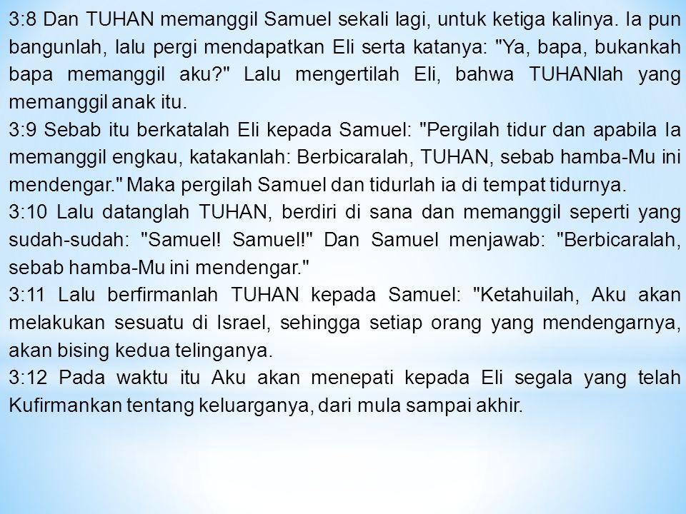 3:8 Dan TUHAN memanggil Samuel sekali lagi, untuk ketiga kalinya.