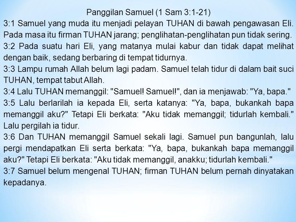 Panggilan Samuel (1 Sam 3:1-21) 3:1 Samuel yang muda itu menjadi pelayan TUHAN di bawah pengawasan Eli.