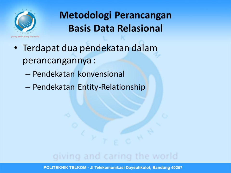Metodologi Perancangan Basis Data Relasional • Terdapat dua pendekatan dalam perancangannya : – Pendekatan konvensional – Pendekatan Entity-Relationship