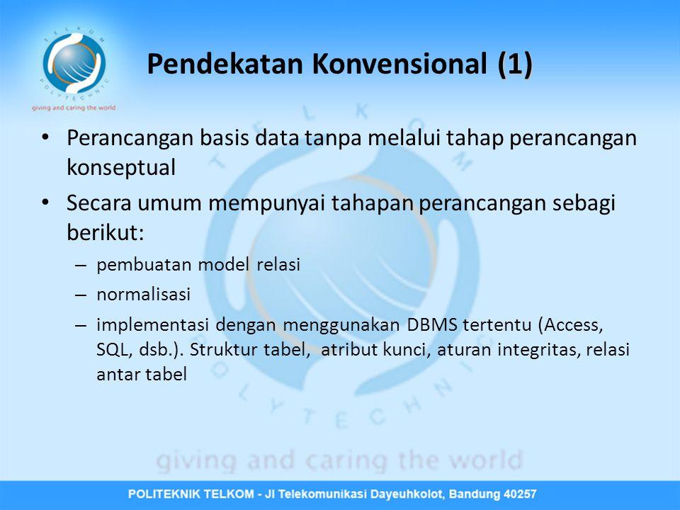 (1) Pendekatan Konvensional (1) • Perancangan basis data tanpa melalui tahap perancangan konseptual • Secara umum mempunyai tahapan perancangan sebagi berikut: – pembuatan model relasi – normalisasi – implementasi dengan menggunakan DBMS tertentu (Access, SQL, dsb.).