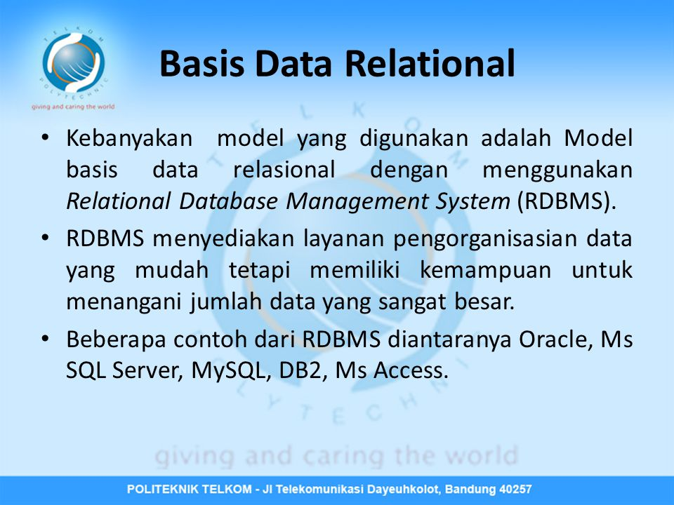 Basis Data Relational • Kebanyakan model yang digunakan adalah Model basis data relasional dengan menggunakan Relational Database Management System (R