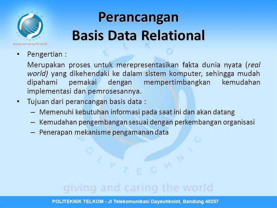 Perancangan Basis Data Relational • Pengertian : Merupakan proses untuk merepresentasikan fakta dunia nyata (real world) yang dikehendaki ke dalam sistem komputer, sehingga mudah dipahami pemakai dengan mempertimbangkan kemudahan implementasi dan pemrosesannya.