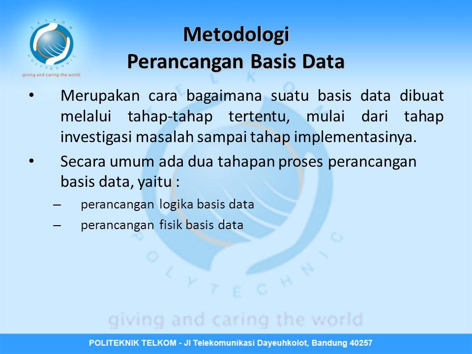 Metodologi Perancangan Basis Data • Merupakan cara bagaimana suatu basis data dibuat melalui tahap-tahap tertentu, mulai dari tahap investigasi masalah sampai tahap implementasinya.