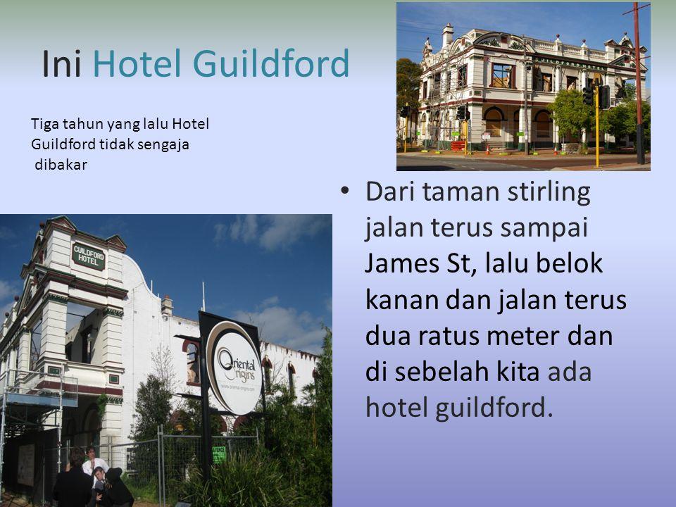 Ini Hotel Guildford • Dari taman stirling jalan terus sampai James St, lalu belok kanan dan jalan terus dua ratus meter dan di sebelah kita ada hotel guildford.