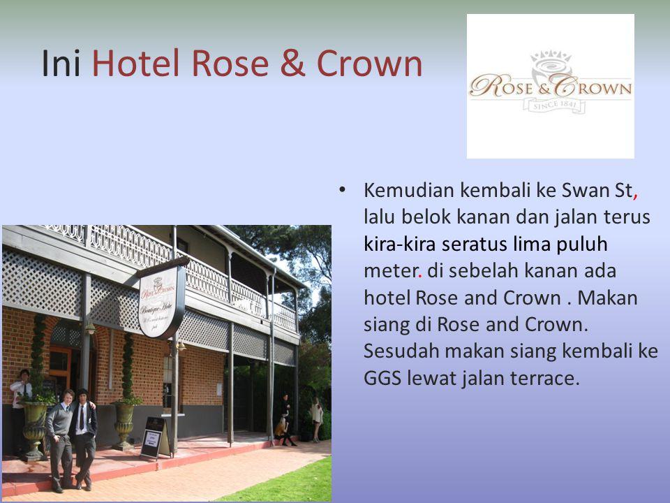 Ini Hotel Rose & Crown • Kemudian kembali ke Swan St, lalu belok kanan dan jalan terus kira-kira seratus lima puluh meter.