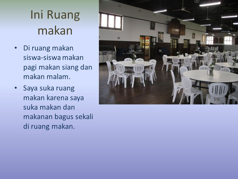 Ini Ruang makan • Di ruang makan siswa-siswa makan pagi makan siang dan makan malam.