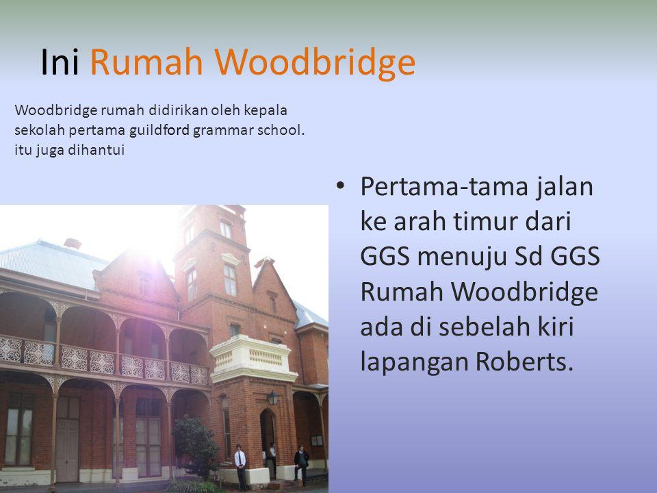 Ini Rumah Woodbridge • Pertama-tama jalan ke arah timur dari GGS menuju Sd GGS Rumah Woodbridge ada di sebelah kiri lapangan Roberts.