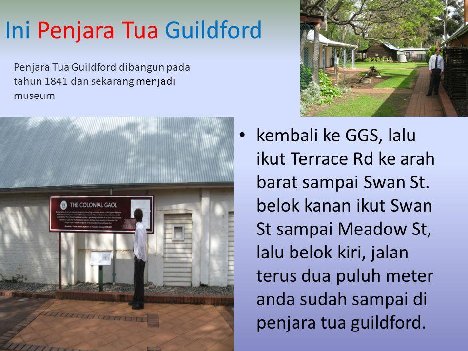 Ini Penjara Tua Guildford • kembali ke GGS, lalu ikut Terrace Rd ke arah barat sampai Swan St.