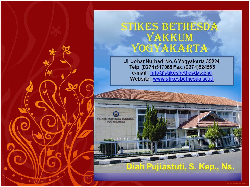 STIKES Bethesda Yakkum Yogyakarta Diah Pujiastuti, S. Kep., Ns. Jl. Johar Nurhadi No. 6 Yogyakarta 55224 Telp. (0274)517065 Fax. (0274)524565 e-mail :