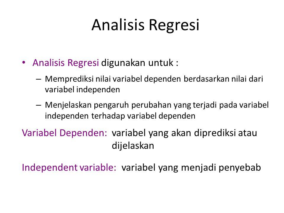 Analisis Regresi • Analisis Regresi digunakan untuk : – Memprediksi nilai variabel dependen berdasarkan nilai dari variabel independen – Menjelaskan p