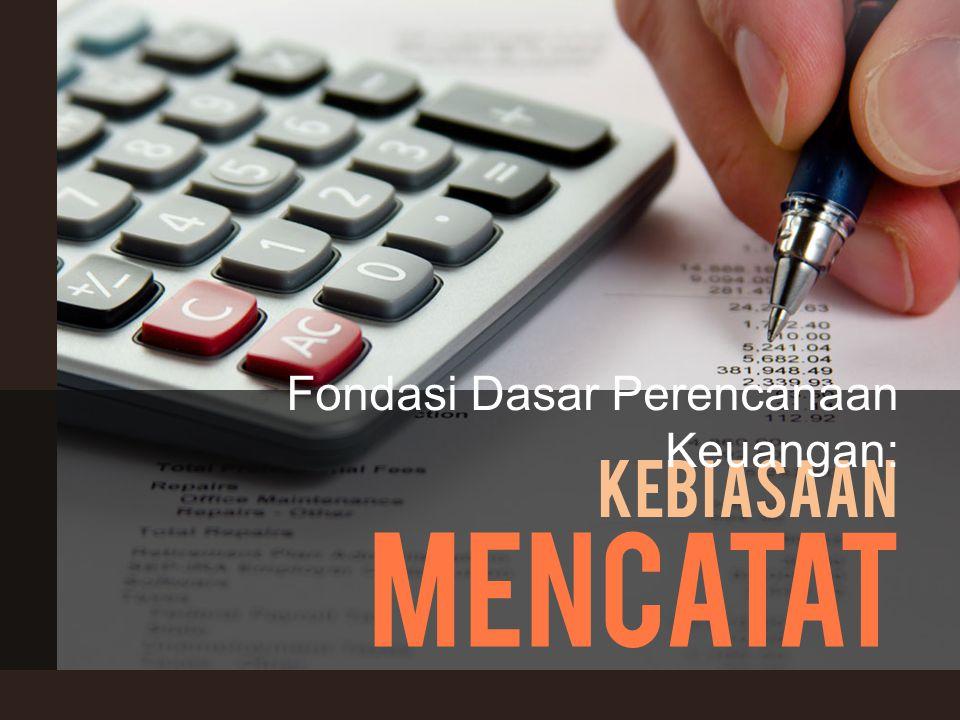 kebiasaan mencatat Fondasi Dasar Perencanaan Keuangan: