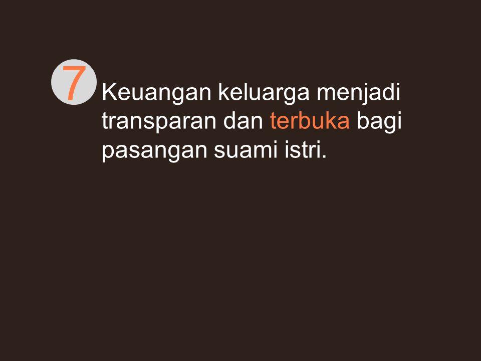 Keuangan keluarga menjadi transparan dan terbuka bagi pasangan suami istri. 7