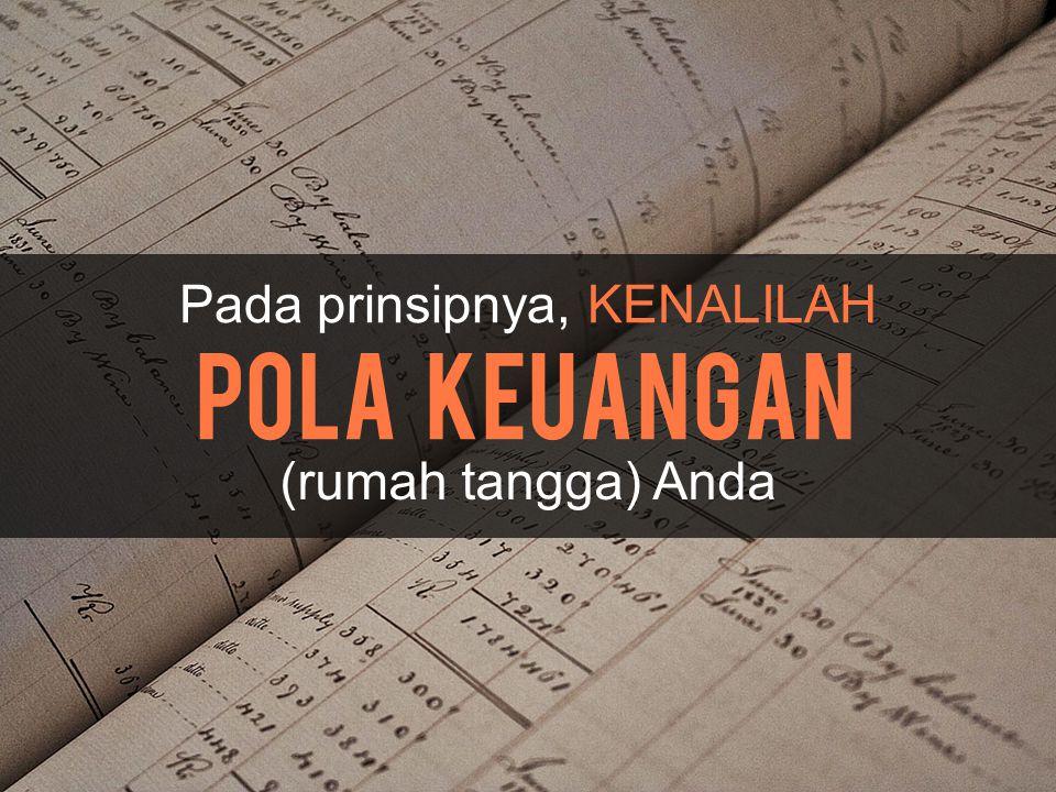 Pada prinsipnya, KENALILAH Pola keuangan (rumah tangga) Anda