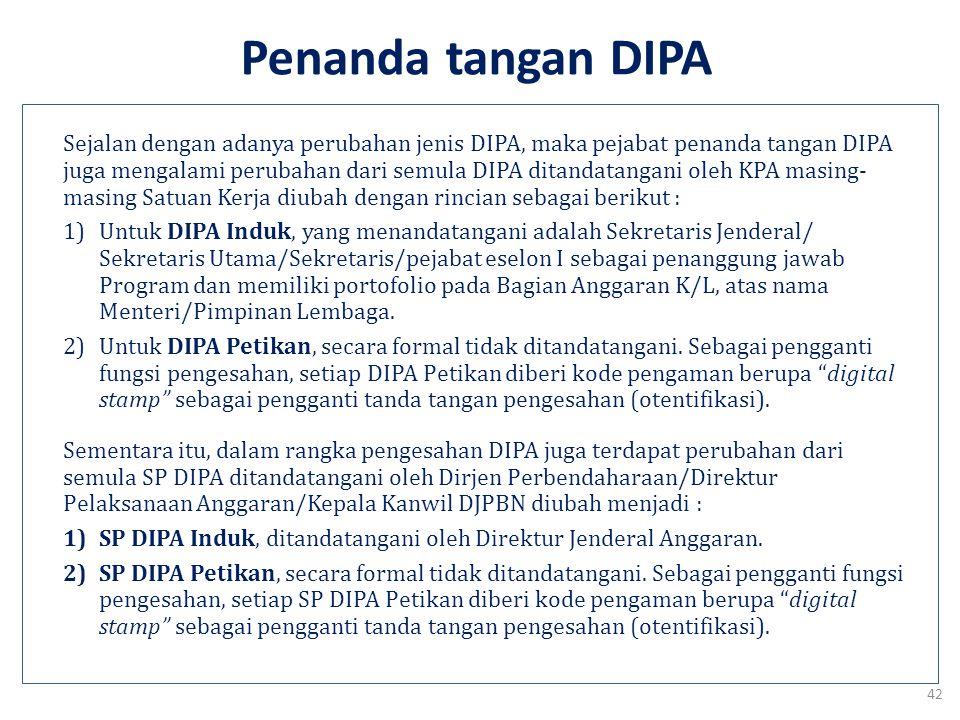 Jenis DIPA Mulai TA 2013, masing-masing kelompok dibedakan dalam 2 jenis DIPA yaitu DIPA Induk dan DIPA Petikan. 1.DIPA Induk yaitu DIPA yang merupaka